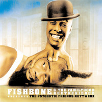 Fishbone - Fishbone & The Familyhood Nextperience Presents The Psychotic Friends Nuttwerx