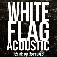 Bishop Briggs - White Flag (Acoustic)