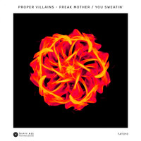 Proper Villains - Freak Mother / You Sweatin'