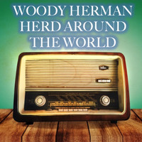 Woody Herman - Herd Around the World