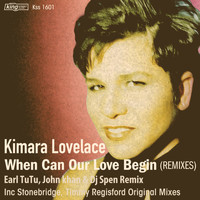 Kimara Lovelace - When Can Our Love Begin (Remixes)