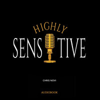 Chris Novi - Highly Sensitive (Audiobook Version)