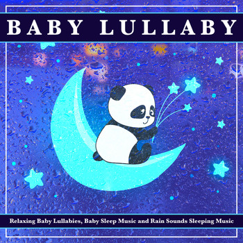 Baby Lullabies, Baby Sleep Music and Rain Sounds Sleeping Music