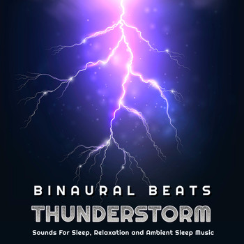 Binaural Beats Thunderstorm Sounds For Sleep, Relaxation and Ambient Sleep  Music