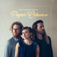 The Ballroom Thieves - Paper Crown
