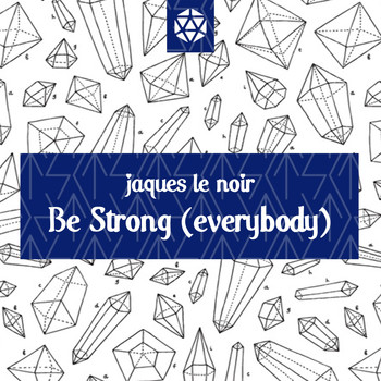 Jaques Le Noir - Be Strong (Everybody)