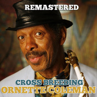 Ornette Coleman - Cross Breeding (Remastered)
