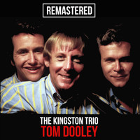 The Kingston Trio - Tom Dooley (Remastered)