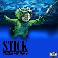 Stick - Tricératox, vol. 2 (Explicit)