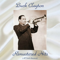 Buck Clayton - Remastered Hits (All Tracks Remastered)