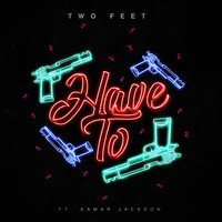 Two Feet - Have To