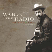 Jeffrey Foucault - War on the Radio