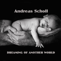 Andreas Scholl - Dreaming of Another World