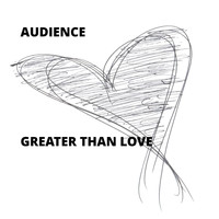 Audience - Greater Than Love