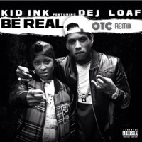 Kid Ink - Be Real (feat. DeJ Loaf) (OTC Remix)