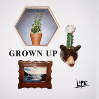 Life - Grown Up (Explicit)