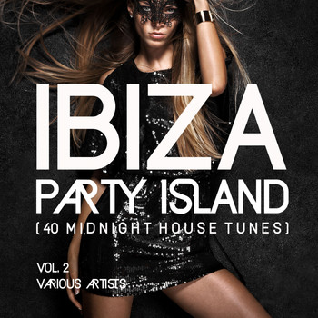 Various Artists - Ibiza Party Island (40 Midnight House Tunes), Vol. 2