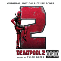 Tyler Bates - Deadpool 2 (Original Motion Picture Score) (Explicit)