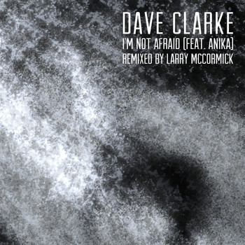 Dave Clarke - I'm Not Afraid (feat. Anika) (Larry McCormick Remix)