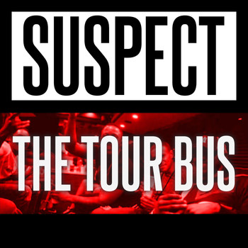 Suspect - The Tour Bus (Explicit)