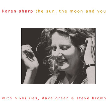 Karen Sharp / Nikki Iles, Dave Green, Steve Brown - The Sun, the Moon and You