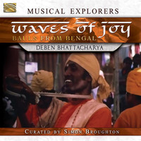 Deben Bhattacharya - Waves of Joy: Bauls of Bengal