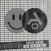 Man Vs Machine - Acid Generation