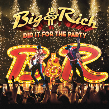 Big & Rich - Did It for the Party (Explicit)