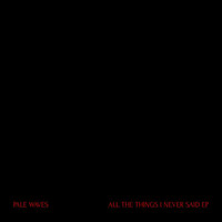 Pale Waves - ALL THE THINGS I NEVER SAID (Explicit)