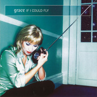 Grace - If I Could Fly (Remixes)