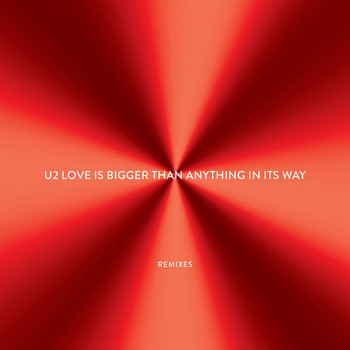 U2 - Love Is Bigger Than Anything In Its Way - EP (Remixes)