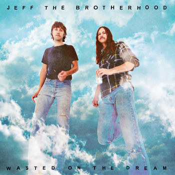 Jeff The Brotherhood - Wasted on the Dream (Explicit)