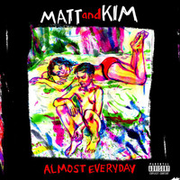 Matt and Kim - ALMOST EVERYDAY (Explicit)