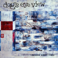 Dog's Eye View - Tomorrow Always Comes
