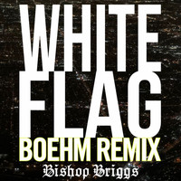 Bishop Briggs - White Flag (Boehm Remix)