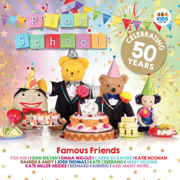 Play School - Famous Friends: Celebrating 50 Years Of Play School