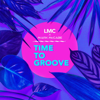 LMC - Time To Groove (LMC X Mark McCabe)