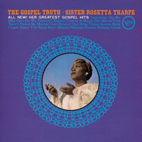 Sister Rosetta Tharpe - The Gospel Truth: All New! Her Greatest Gospel Hits