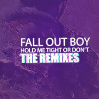 Fall Out Boy - HOLD ME TIGHT OR DON'T (The Remixes)