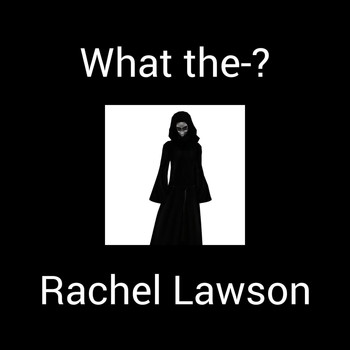 Rachel Lawson - What the-?