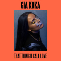 Gia Koka - That Thing U Call Love