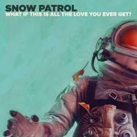 Snow Patrol - What If This Is All The Love You Ever Get?