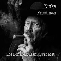 Kinky Friedman - The Loneliest Man I Ever Met (Explicit)
