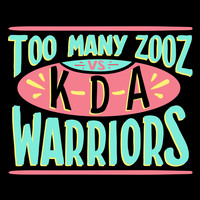 Too Many Zooz vs KDA - Warriors