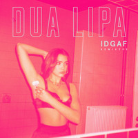 Dua Lipa - IDGAF (Remixes II [Explicit])