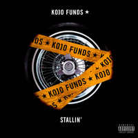 Kojo Funds - Stallin' (Explicit)