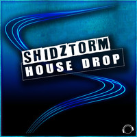 Shidztorm - House Drop