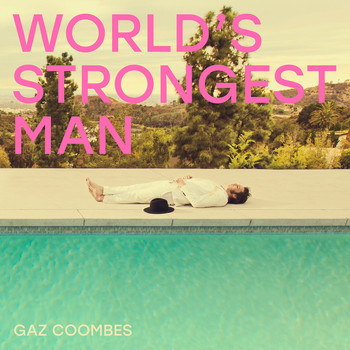 Gaz Coombes - World's Strongest Man (Explicit)