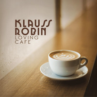 Klauss Robin - Loving Cafe
