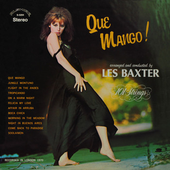Les Baxter & 101 Strings Orchestra - Que Mango! Arranged and Conducted by Les Baxter (Remastered from the Original Master Tapes)